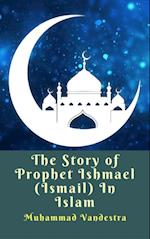Story of Prophet Ishmael (Ismail) In Islam af Muhammad Vandestra