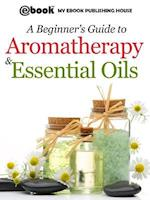 Beginner's Guide to Aromatherapy & Essential Oils