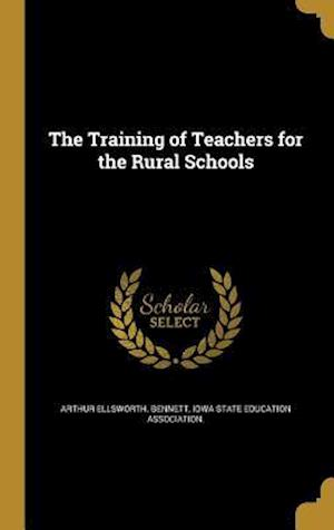 Bog, hardback The Training of Teachers for the Rural Schools af Arthur Ellsworth Bennett