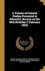 A Volume of Oriental Studies Presented to Edward G. Browne on His 60th Birthday (7 February 1922) af Reynold Alleyne 1868-1945 Nicholson, Edward Granville 1862-1926 Browne