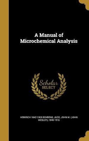 Bog, hardback A Manual of Microchemical Analysis af Heinrich 1842-1905 Behrens