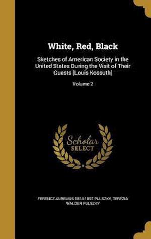 Bog, hardback White, Red, Black af Terezia Walder Pulszky, Ferencz Aurelius 1814-1897 Pulszky