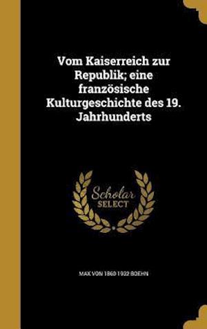 Bog, hardback Vom Kaiserreich Zur Republik; Eine Franzosische Kulturgeschichte Des 19. Jahrhunderts af Max Von 1860-1932 Boehn
