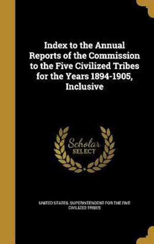 Bog, hardback Index to the Annual Reports of the Commission to the Five Civilized Tribes for the Years 1894-1905, Inclusive