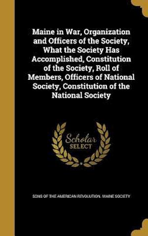 Bog, hardback Maine in War, Organization and Officers of the Society, What the Society Has Accomplished, Constitution of the Society, Roll of Members, Officers of N