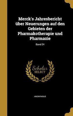 Bog, hardback Merck's Jahresbericht Uber Neuerungen Auf Den Gebieten Der Pharmakotherapie Und Pharmazie; Band 24