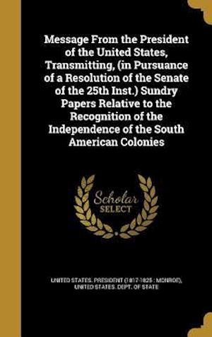 Bog, hardback Message from the President of the United States, Transmitting, (in Pursuance of a Resolution of the Senate of the 25th Inst.) Sundry Papers Relative t