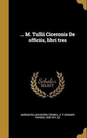 Bog, hardback ... M. Tullii Ciceronis de Officiis, Libri Tres af Marcus Tullius Cicero