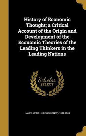 Bog, hardback History of Economic Thought; A Critical Account of the Origin and Development of the Economic Theories of the Leading Thinkers in the Leading Nations