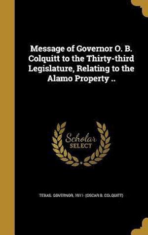 Bog, hardback Message of Governor O. B. Colquitt to the Thirty-Third Legislature, Relating to the Alamo Property ..