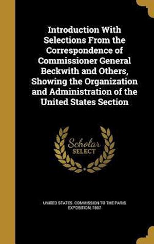 Bog, hardback Introduction with Selections from the Correspondence of Commissioner General Beckwith and Others, Showing the Organization and Administration of the U
