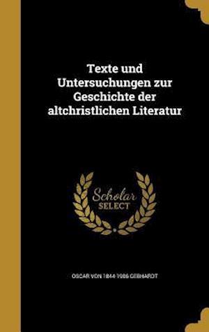Bog, hardback Texte Und Untersuchungen Zur Geschichte Der Altchristlichen Literatur af Adolf Von 1851-1930 Harnack, Oscar Von 1844-1906 Gebhardt