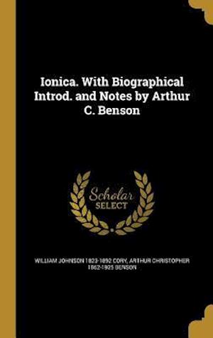 Bog, hardback Ionica. with Biographical Introd. and Notes by Arthur C. Benson af William Johnson 1823-1892 Cory, Arthur Christopher 1862-1925 Benson