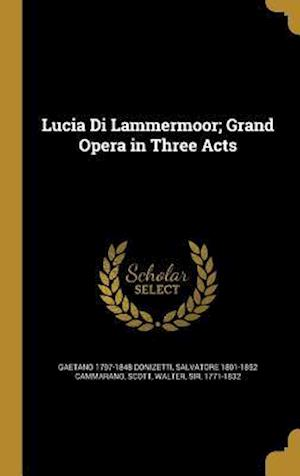 Bog, hardback Lucia Di Lammermoor; Grand Opera in Three Acts af Gaetano 1797-1848 Donizetti, Salvatore 1801-1852 Cammarano