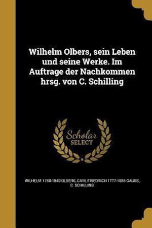 Bog, paperback Wilhelm Olbers, Sein Leben Und Seine Werke. Im Auftrage Der Nachkommen Hrsg. Von C. Schilling af C. Schilling, Carl Friedrich 1777-1855 Gauss, Wilhelm 1758-1840 Olbers
