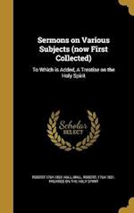 Sermons on Various Subjects (Now First Collected) af Robert 1764-1831 Hall