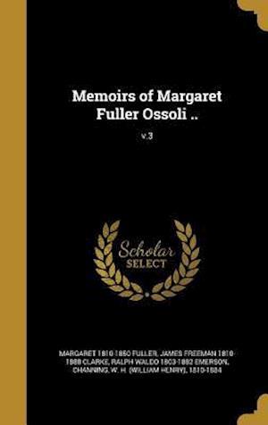 Bog, hardback Memoirs of Margaret Fuller Ossoli ..; V.3 af James Freeman 1810-1888 Clarke, Margaret 1810-1850 Fuller, Ralph Waldo 1803-1882 Emerson