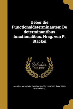 Bog, paperback Ueber Die Functionaldeterminanten; de Determinantibus Functionalibus. Hrsg. Von P. Stackel af Paul 1862-1919 Stackel