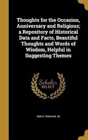 Bog, hardback Thoughts for the Occasion, Anniversary and Religious; A Repository of Historical Data and Facts, Beautiful Thoughts and Words of Wisdom, Helpful in Su
