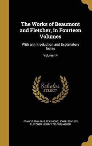 Bog, hardback The Works of Beaumont and Fletcher, in Fourteen Volumes af John 1579-1625 Fletcher, Francis 1584-1616 Beaumont, Henry 1783-1816 Weber