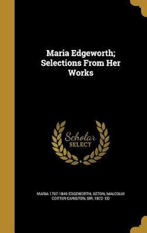 Bog, hardback Maria Edgeworth; Selections from Her Works af Maria 1767-1849 Edgeworth