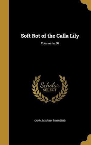 Bog, hardback Soft Rot of the Calla Lily; Volume No.60 af Charles Orrin Townsend