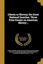 Liberty or Slavery; The Great National Question. Three Prize Essays on American Slavery .. af Abraham Chittenden 1804-1887 Baldwin, Richard Bowers 1819-1895 Thurston