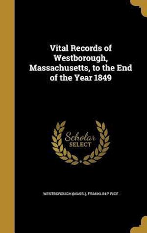 Bog, hardback Vital Records of Westborough, Massachusetts, to the End of the Year 1849 af Franklin P. Rice