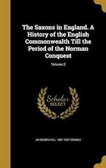The Saxons in England. a History of the English Commonwealth Till the Period of the Norman Conquest; Volume 2 af John Mitchell 1807-1857 Kemble