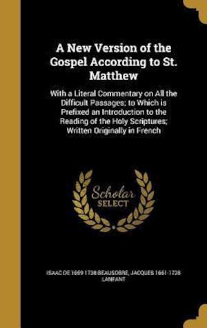 Bog, hardback A   New Version of the Gospel According to St. Matthew af Isaac De 1659-1738 Beausobre, Jacques 1661-1728 Lanfant