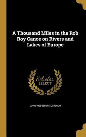Bog, hardback A Thousand Miles in the Rob Roy Canoe on Rivers and Lakes of Europe af John 1825-1892 MacGregor