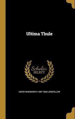 Bog, hardback Ultima Thule af Henry Wadsworth 1807-1882 Longfellow