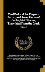 The Works of the Emperor Julian, and Some Pieces of the Sophist Libanus, Translated from the Greek; Volume 2 af John 1729-1786 Duncombe