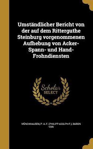 Bog, hardback Umstandlicher Bericht Von Der Auf Dem Ritterguthe Steinburg Vorgenommenen Aufhebung Von Acker-Spann- Und Hand-Frohndiensten