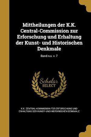 Bog, paperback Mittheilungen Der K.K. Central-Commission Zur Erforschung Und Erhaltung Der Kunst- Und Historischen Denkmale; Band N.S. V. 7