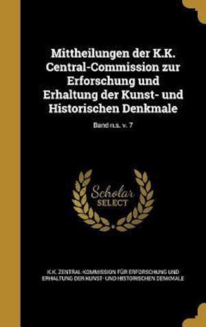 Bog, hardback Mittheilungen Der K.K. Central-Commission Zur Erforschung Und Erhaltung Der Kunst- Und Historischen Denkmale; Band N.S. V. 7