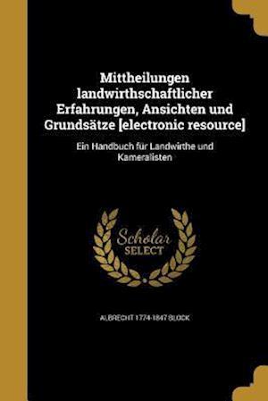 Bog, paperback Mittheilungen Landwirthschaftlicher Erfahrungen, Ansichten Und Grundsatze [Electronic Resource] af Albrecht 1774-1847 Block