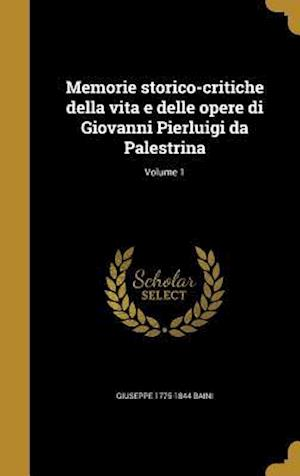Bog, hardback Memorie Storico-Critiche Della Vita E Delle Opere Di Giovanni Pierluigi Da Palestrina; Volume 1 af Giuseppe 1775-1844 Baini