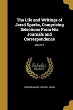 The Life and Writings of Jared Sparks, Comprising Selections from His Journals and Correspondence; Volume 1