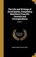 The Life and Writings of Jared Sparks, Comprising Selections from His Journals and Correspondence; Volume 1 af Herbert Baxter 1850-1901 Adams