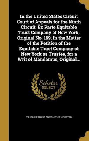 Bog, hardback In the United States Circuit Court of Appeals for the Ninth Circuit. Ex Parte Equitable Trust Company of New York, Original No. 169. in the Matter of