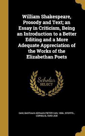 Bog, hardback William Shakespeare, Prosody and Text; An Essay in Criticism, Being an Introduction to a Better Editing and a More Adequate Appreciation of the Works