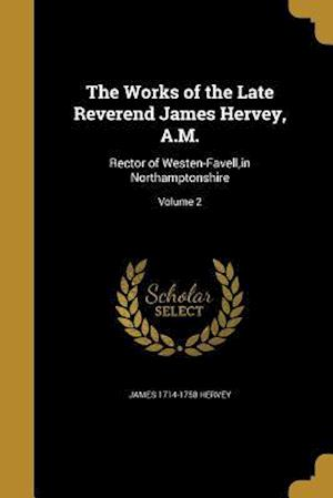 Bog, paperback The Works of the Late Reverend James Hervey, A.M. af James 1714-1758 Hervey