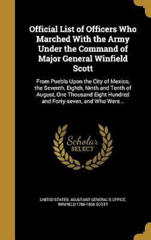 Bog, hardback Official List of Officers Who Marched with the Army Under the Command of Major General Winfield Scott af Winfield 1786-1866 Scott