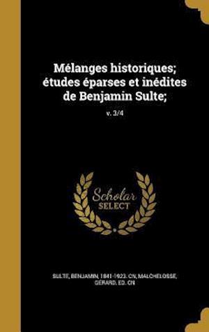 Bog, hardback Melanges Historiques; Etudes Eparses Et Inedites de Benjamin Sulte;; V. 3/4