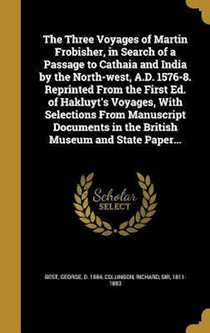 Bog, hardback The Three Voyages of Martin Frobisher, in Search of a Passage to Cathaia and India by the North-West, A.D. 1576-8. Reprinted from the First Ed. of Hak
