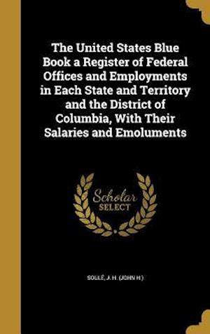 Bog, hardback The United States Blue Book a Register of Federal Offices and Employments in Each State and Territory and the District of Columbia, with Their Salarie