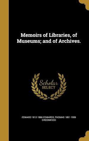 Bog, hardback Memoirs of Libraries, of Museums; And of Archives. af Thomas 1851-1908 Greenwood, Edward 1812-1886 Edwards