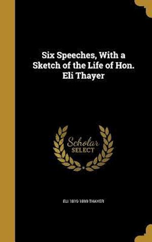 Bog, hardback Six Speeches, with a Sketch of the Life of Hon. Eli Thayer af Eli 1819-1899 Thayer
