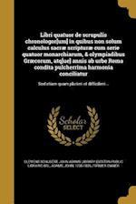 Libri Quatuor de Scrupulis Chronologor[um] in Quibus Non Solum Calculus Sacrae Scripturae Cum Serie Quatuor Monarchiarum, & Olympiadibus Graecorum, At af Clemens Schubert